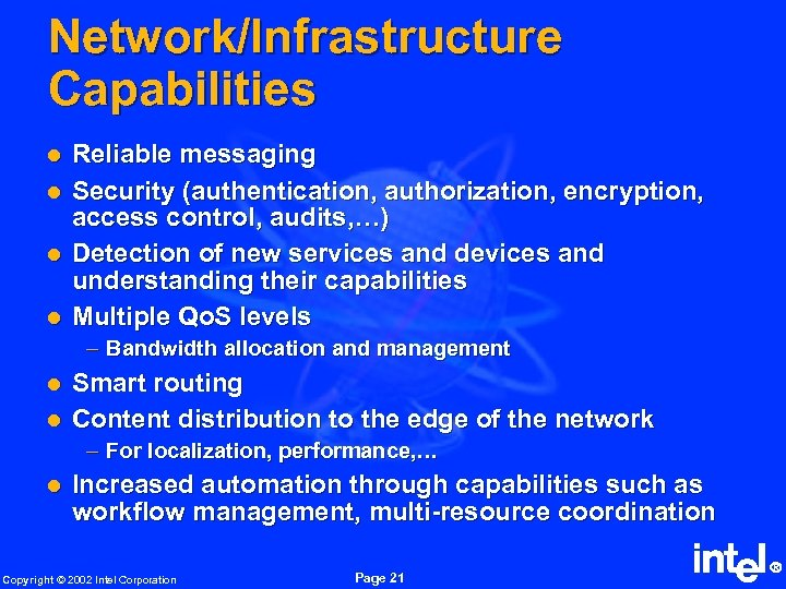 Network/Infrastructure Capabilities l l Reliable messaging Security (authentication, authorization, encryption, access control, audits, …)