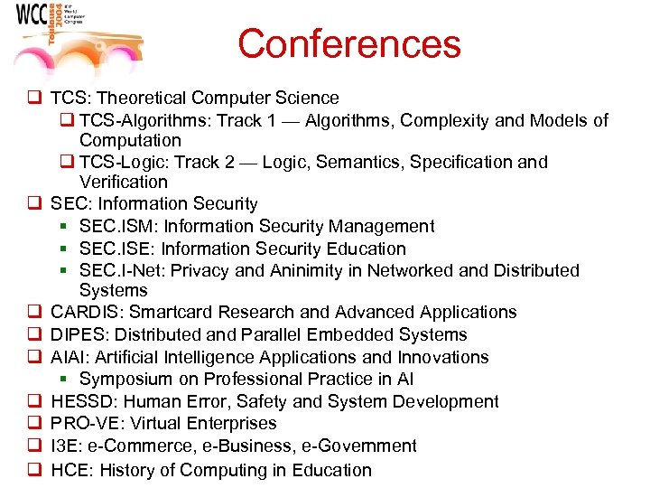 Conferences q TCS: Theoretical Computer Science q TCS-Algorithms: Track 1 — Algorithms, Complexity and