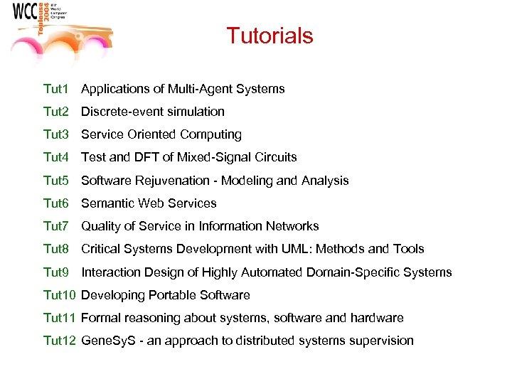 Tutorials Tut 1 Applications of Multi-Agent Systems Tut 2 Discrete-event simulation Tut 3 Service