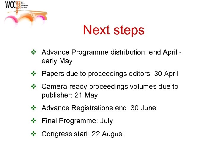 Next steps v Advance Programme distribution: end April - early May v Papers due