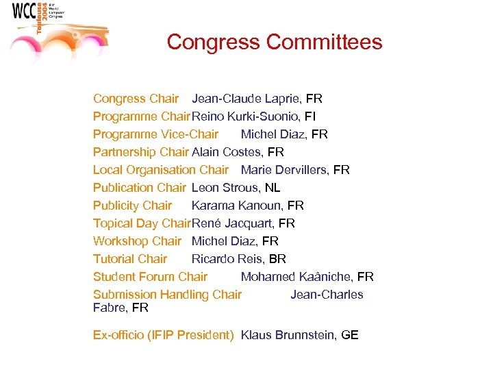 Congress Committees Congress Chair Jean-Claude Laprie, FR Programme Chair Reino Kurki-Suonio, FI Programme Vice-Chair