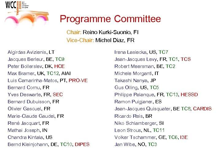 Programme Committee Chair: Reino Kurki-Suonio, FI Vice-Chair: Michel Diaz, FR Algirdas Avizienis, LT Jacques