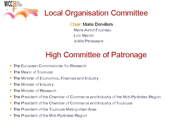Local Organisation Committee Chair: Marie Dervillers Marie-Astrid Fourreau Loïc Marchi Joëlle Penavayre High Committee