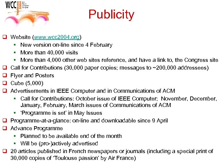Publicity q Website (www. wcc 2004. org) § New version on-line since 4 February