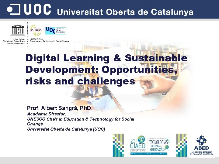 Digital Learning & Sustainable Development: Opportunities, risks and challenges Prof. Albert Sangrà, Ph. D.