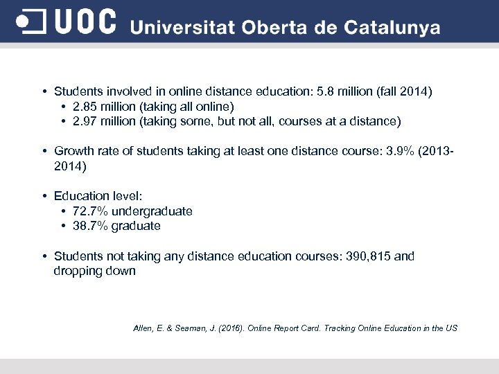 • Students involved in online distance education: 5. 8 million (fall 2014) •
