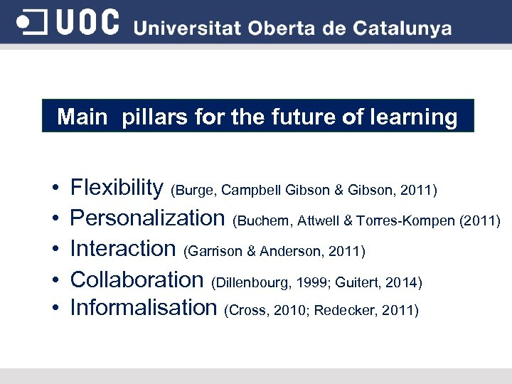 Main pillars for the future of learning • • • Flexibility (Burge, Campbell Gibson