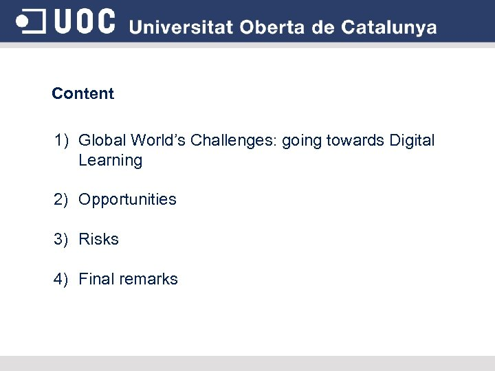 Content 1) Global World's Challenges: going towards Digital Learning 2) Opportunities 3) Risks 4)