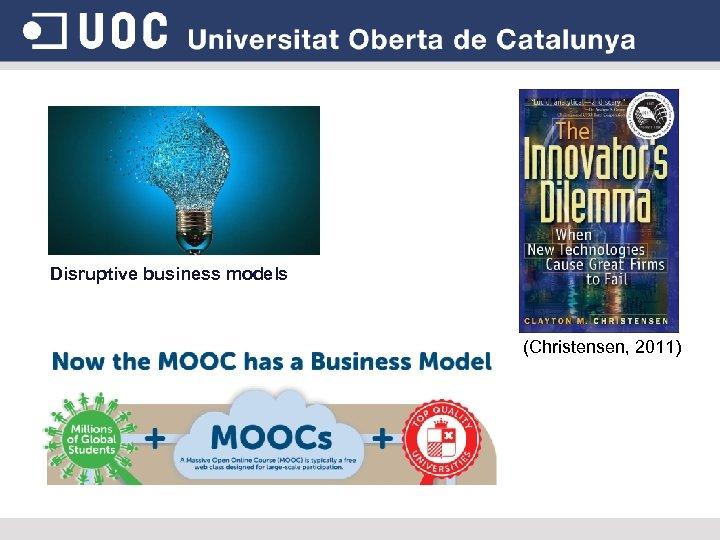 Disruptive business models (Christensen, 2011)