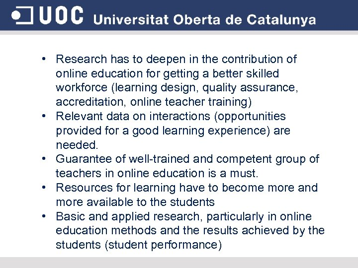 • Research has to deepen in the contribution of online education for getting