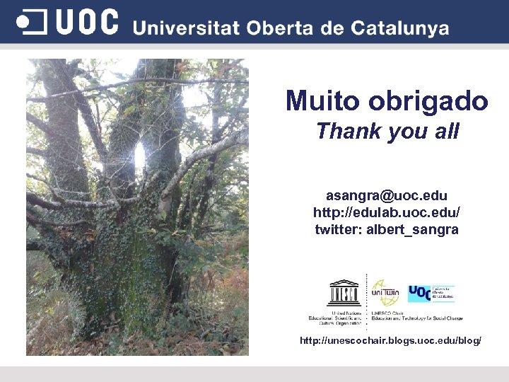 Muito obrigado Thank you all asangra@uoc. edu http: //edulab. uoc. edu/ twitter: albert_sangra http: