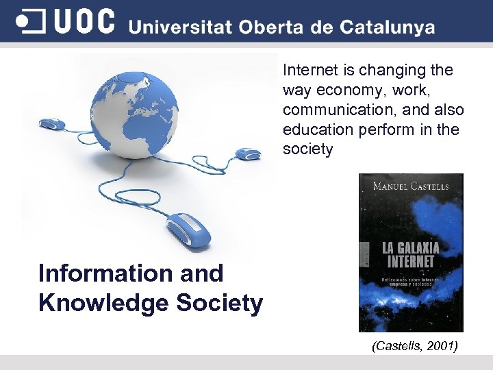 Internet is changing the way economy, work, communication, and also education perform in the