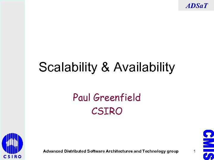 ADSa. T Scalability & Availability Paul Greenfield CSIRO Advanced Distributed Software Architectures and Technology