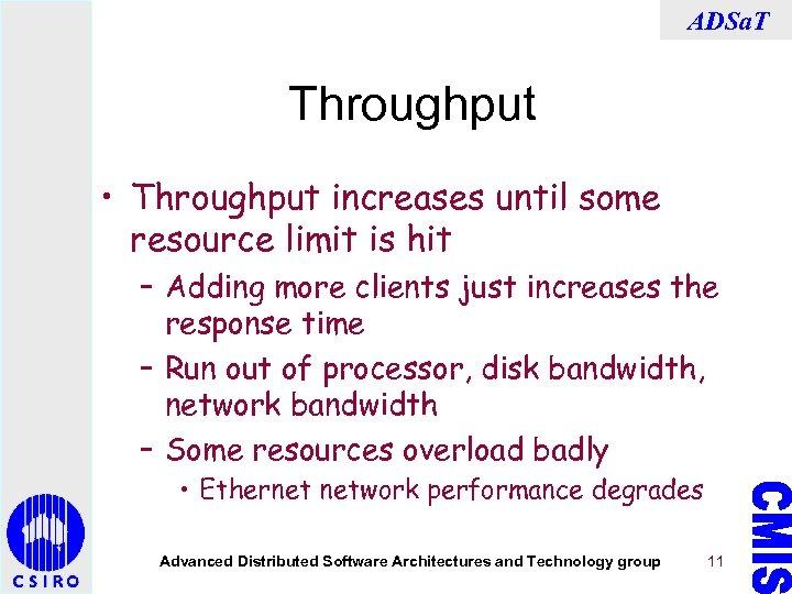 ADSa. T Throughput • Throughput increases until some resource limit is hit – Adding
