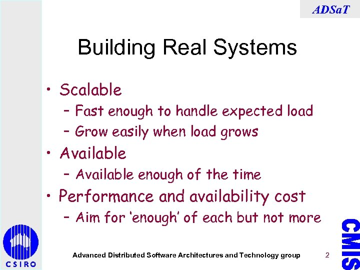 ADSa. T Building Real Systems • Scalable – Fast enough to handle expected load