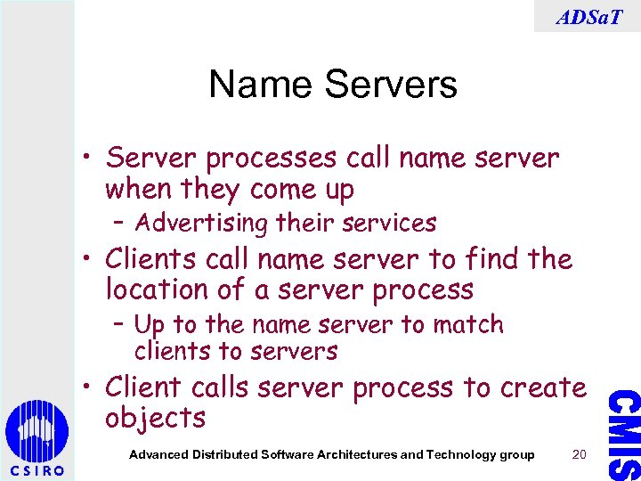ADSa. T Name Servers • Server processes call name server when they come up