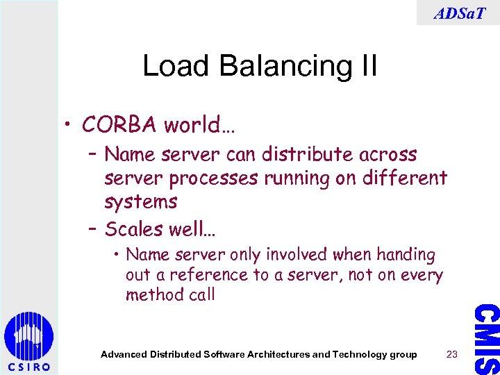 ADSa. T Load Balancing II • CORBA world… – Name server can distribute across