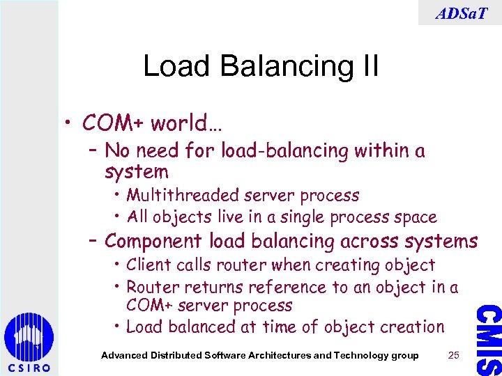 ADSa. T Load Balancing II • COM+ world… – No need for load-balancing within