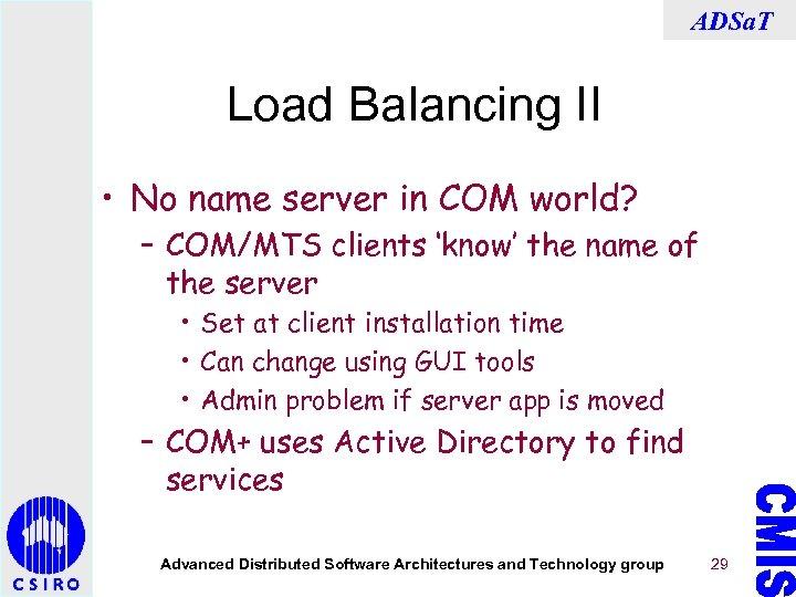 ADSa. T Load Balancing II • No name server in COM world? – COM/MTS