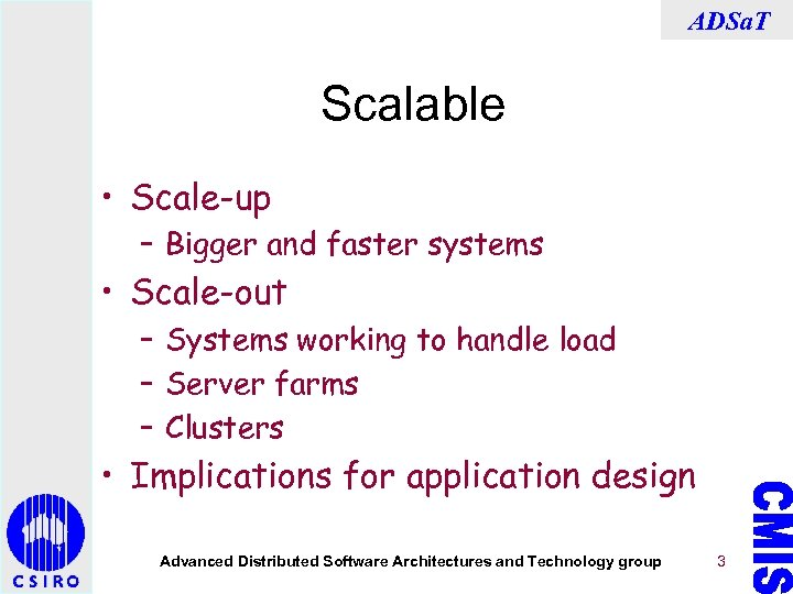 ADSa. T Scalable • Scale-up – Bigger and faster systems • Scale-out – Systems