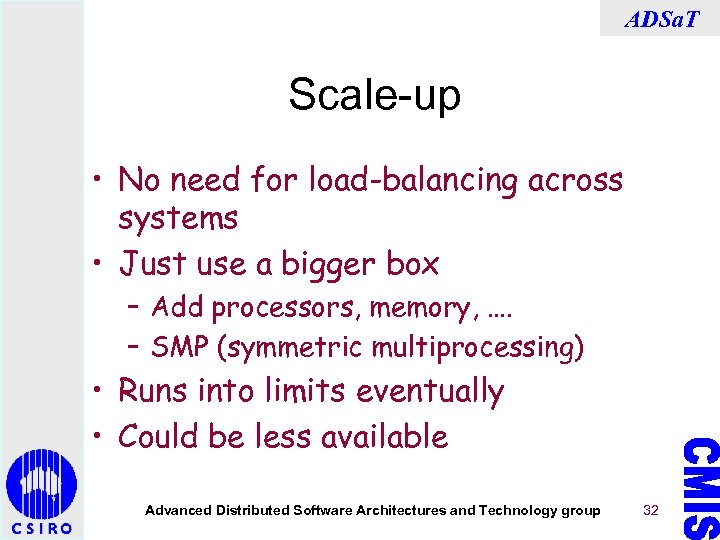 ADSa. T Scale-up • No need for load-balancing across systems • Just use a
