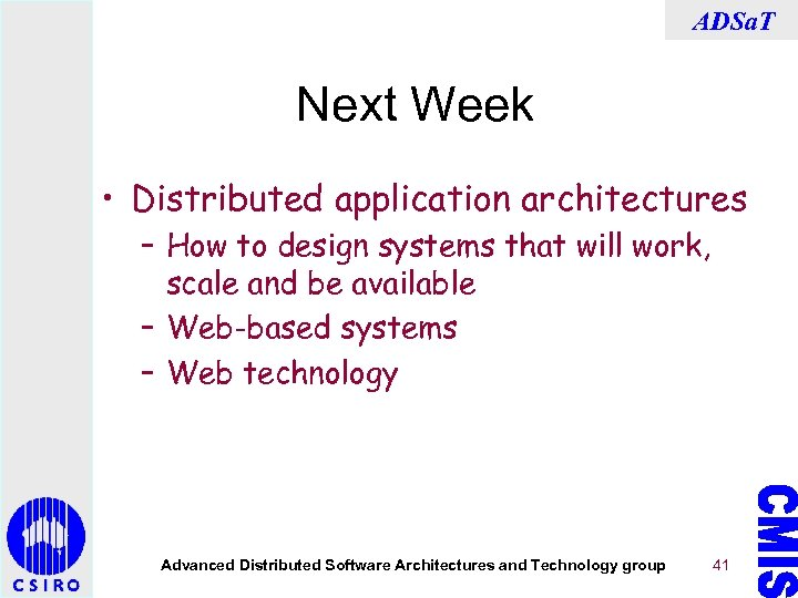 ADSa. T Next Week • Distributed application architectures – How to design systems that