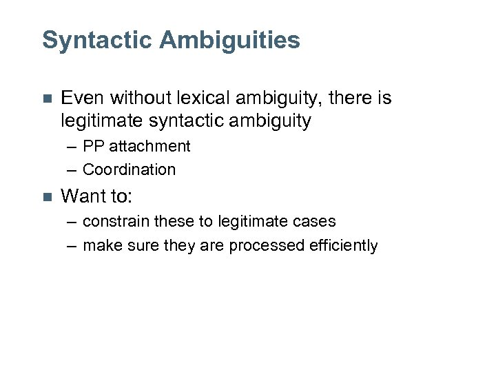 Syntactic Ambiguities n Even without lexical ambiguity, there is legitimate syntactic ambiguity – PP