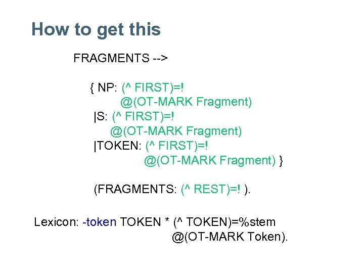 How to get this FRAGMENTS --> { NP: (^ FIRST)=! @(OT-MARK Fragment) |S: (^