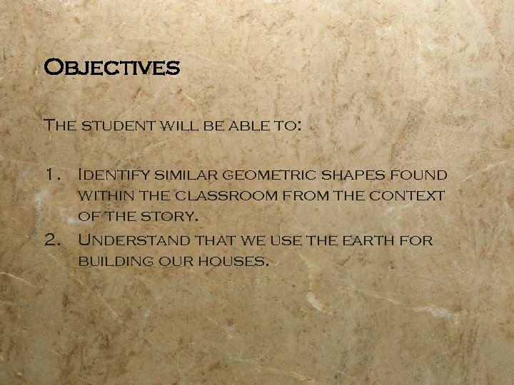 Objectives The student will be able to: 1. Identify similar geometric shapes found within