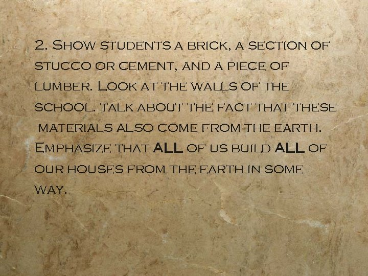2. Show students a brick, a section of stucco or cement, and a piece