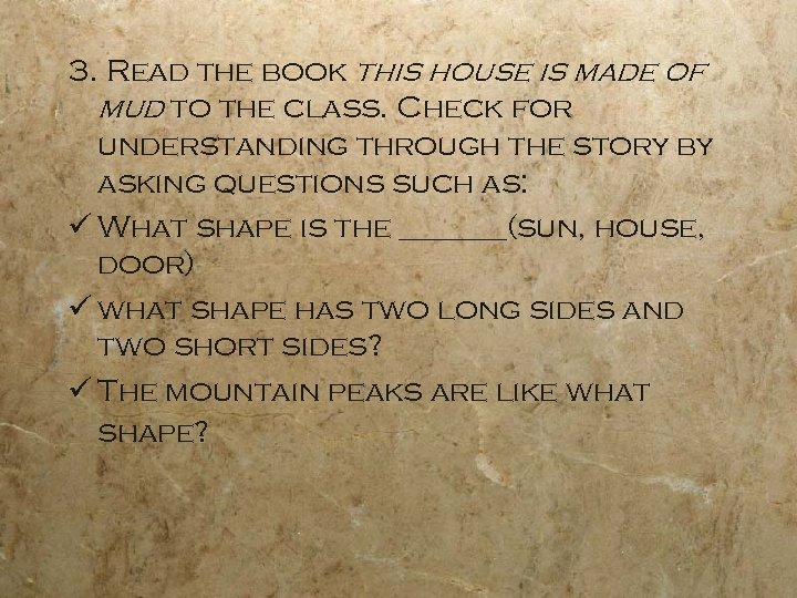 3. Read the book this house is made of mud to the class. Check