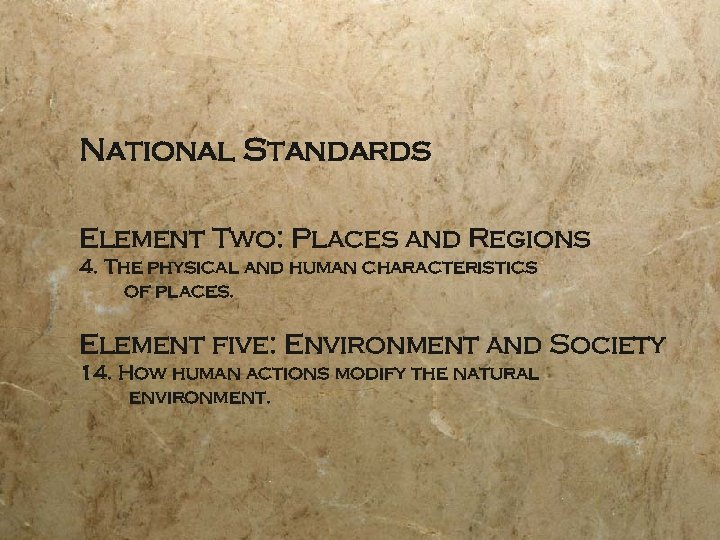 National Standards Element Two: Places and Regions 4. The physical and human characteristics of