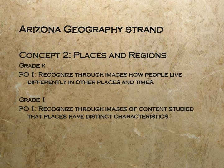 Arizona Geography strand Concept 2: Places and Regions Grade k PO 1: Recognize through