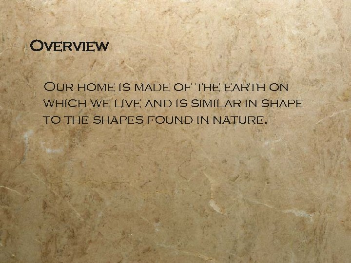Overview Our home is made of the earth on which we live and is