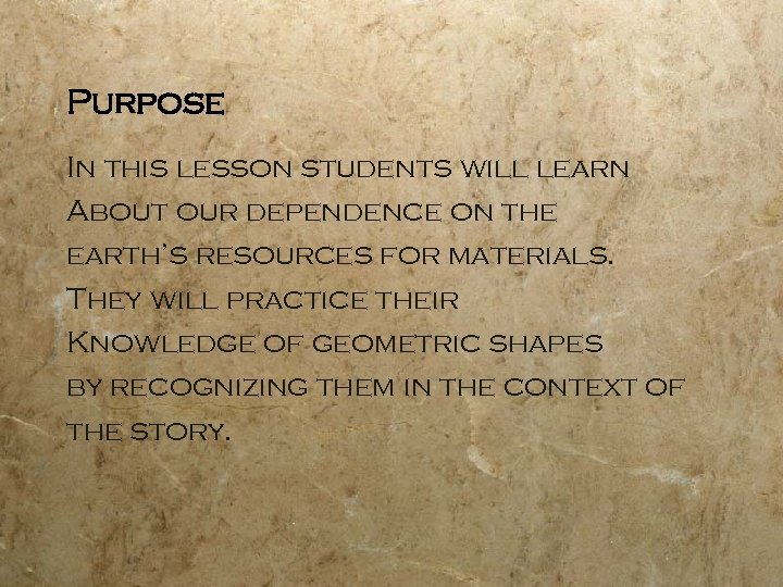 Purpose In this lesson students will learn About our dependence on the earth's resources
