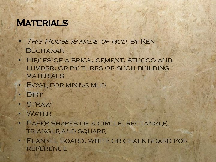 Materials § This House is made of mud by Ken Buchanan • Pieces of