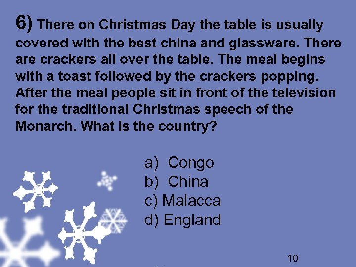 6) There on Christmas Day the table is usually covered with the best china