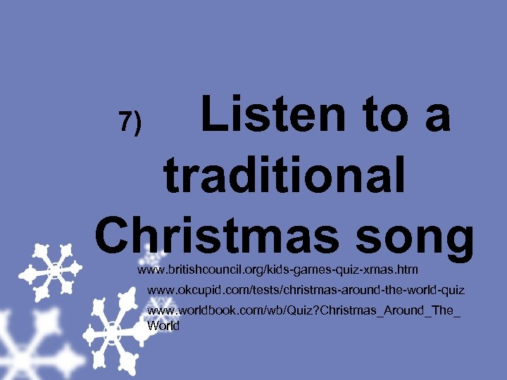 Listen to a traditional Christmas song 7) www. britishcouncil. org/kids-games-quiz-xmas. htm www. okcupid.