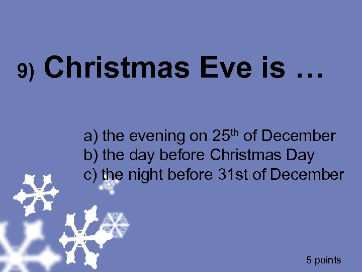 9) Christmas Eve is … a) the evening on 25 th of December b)