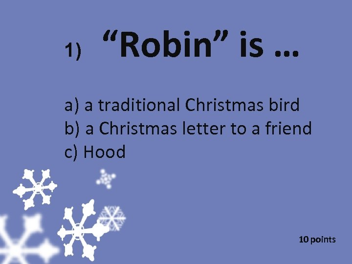 "1) ""Robin"" is … a) a traditional Christmas bird b) a Christmas letter to"