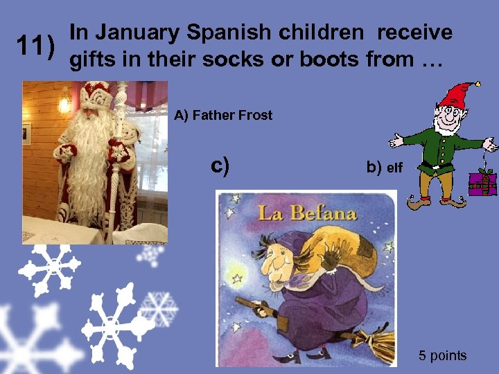 In January Spanish children receive gifts in their socks or boots from … A)