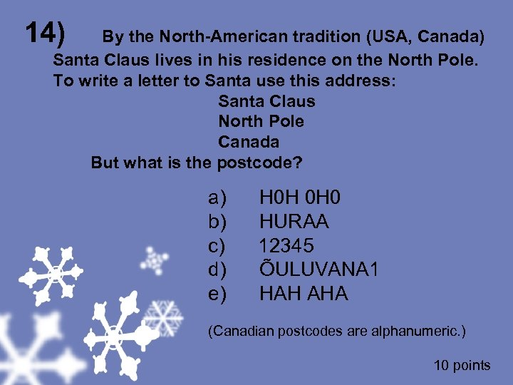 14) By the North-American tradition (USA, Canada) Santa Claus lives in his residence on
