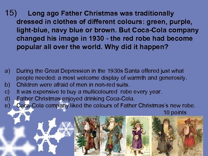 15) Long ago Father Christmas was traditionally dressed in clothes of different colours: green,