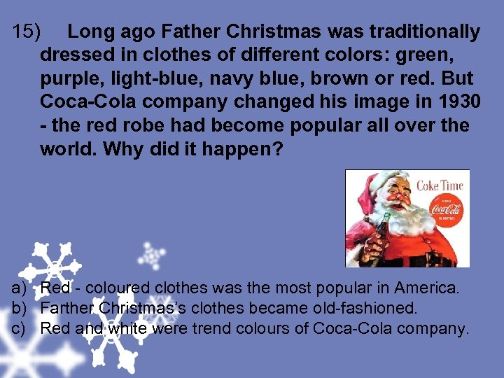 15) Long ago Father Christmas was traditionally dressed in clothes of different colors: green,