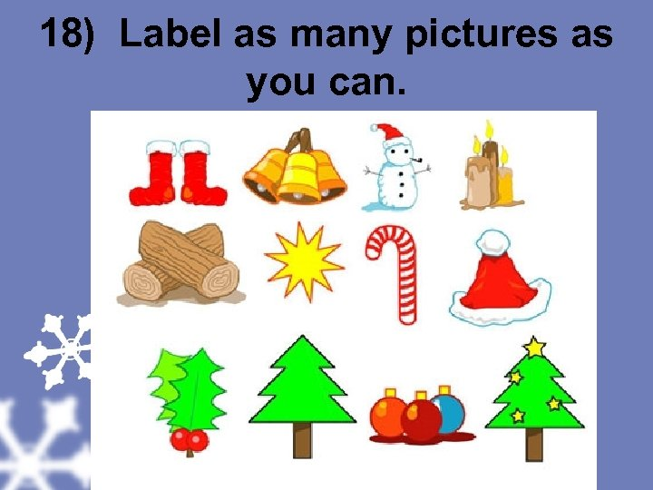 18) Label as many pictures as you can.