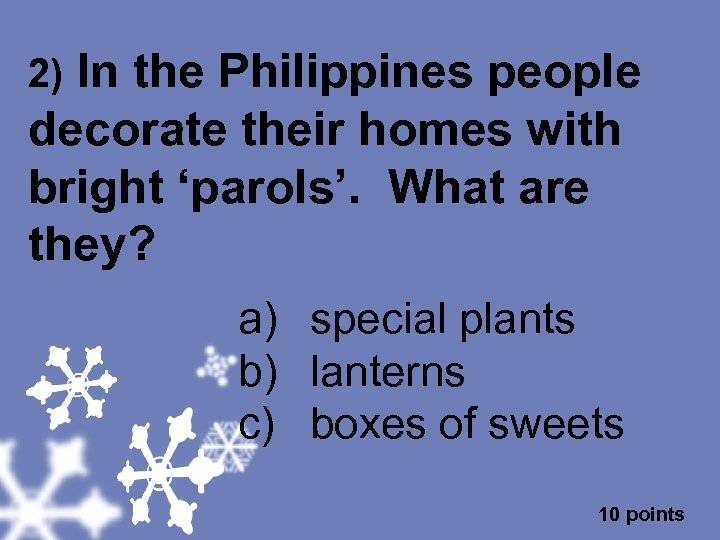 2) In the Philippines people decorate their homes with bright 'parols'. What are they?