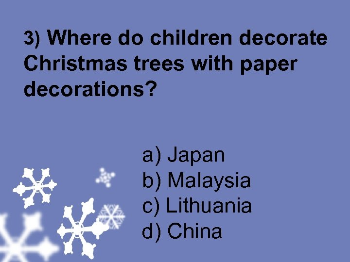 3) Where do children decorate Christmas trees with paper decorations? a) Japan b) Malaysia