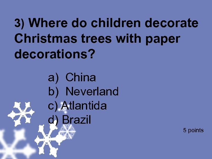3) Where do children decorate Christmas trees with paper decorations? a) China b) Neverland