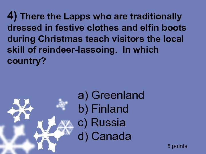4) There the Lapps who are traditionally dressed in festive clothes and elfin boots