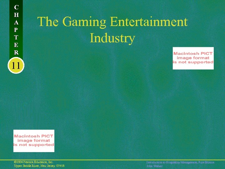 C H A P T E R The Gaming Entertainment Industry 11 © 2004